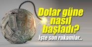 Dolar güne nasıl başladı? İşte son rakamlar