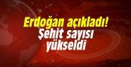 Erdoğan açıkladı! Şehit sayısı yükseldi