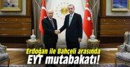 Erdoğan ile Bahçeli arasında EYT mutabakatı!