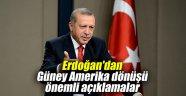 Erdoğan'dan Güney Amerika dönüşü önemli açıklamalar