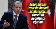 Erdoğan'dan İzmir'de önemli açıklamalar: Öncelikli hedefimiz eğitim!