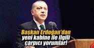 Erdoğan'dan yeni kabine ile ilgili çarpıcı yorumlar!