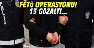 FETÖ operasyonu! 13 gözaltı