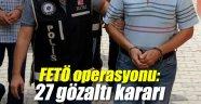 FETÖ operasyonu: 27 gözaltı kararı