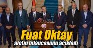Fuat Oktay afetin bilançosunu açıkladı