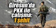 Giresun'da PKK ile çatışma: 1 şehit