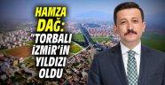 """Hamza Dağ: """"Torbalı, İzmir'in yıldızı oldu"""""""