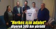 """""""Herkes için adalet"""" diyerek 586 km yürüdü"""