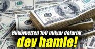 Hükümetten 150 milyar dolarlık büyük hamle!