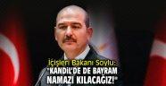 """İçişleri Bakanı Soylu: """"Kandil'de de bayram namazı kılacağız!"""""""
