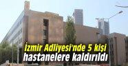 İzmir Adliyesi'nde 5 kişi hastanelere kaldırıldı