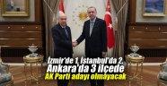 İzmir'de 1, İstanbul'da 2, Ankara'da 3 ilçede AK Parti adayı olmayacak
