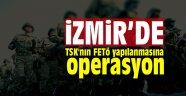 İzmir'de TSK'nın FETÖ yapılanmasına operasyon
