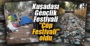 """Kuşadası Gençlik Festivali """"Çöp Festivali"""" oldu"""