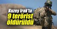 Kuzey Irak'ta 9 terörist öldürüldü