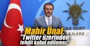 """Mahir Ünal: """"Twitter üzerinden tehdit kabul edilemez"""""""