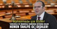 """Mahkemede şok sözler! """"Çerçioğlu ve İmamoğlu hakkında beyanda bulun, hemen tahliye ol"""" dediler!"""