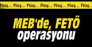 MEB'de FETÖ operasyonu