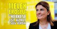 """Melek Eroğlu """"Herkese eşit hizmet sözü verdik"""""""