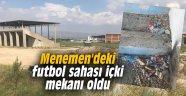 Menemen'deki futbol sahası içki mekanı oldu