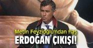 Metin Feyzioğlu'ndan flaş Erdoğan çıkışı!