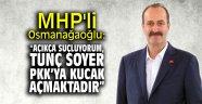 """MHP'li Osmanağaoğlu: """"Açıkça suçluyorum, Tunç Soyer PKK'ya kucak açmaktadır"""""""