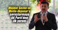 Müjdat Gezen ve Metin Akpınar'a soruşturmaya AK Parti'den ilk yorum
