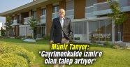 """Münir Tanyer: """"Gayrimenkulde İzmir'e olan talep artıyor"""""""