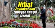 Nihat Zeybekci'den Zübeyde Ana'ya ziyaret