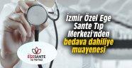 Özel Ege Sante Tıp Merkezi'nden bedava dahiliye muayenesi