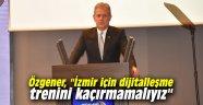 """Özgener, """"İzmir için dijitalleşme trenini kaçırmamalıyız"""""""