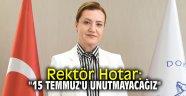 "Rektör Hotar: ""15 Temmuz'u unutmayacağız"""