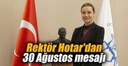 Rektör Hotar'dan 30 Ağustos mesajı