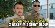Tunceli'den acı haber! 2 askerimiz şehit oldu!