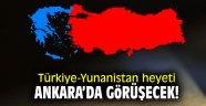 Türkiye-Yunanistan heyeti Ankara'da görüşecek