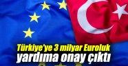Türkiye'ye 3 milyar Euroluk yardıma onay çıktı
