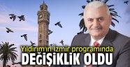 Yıldırım'ın İzmir programında değişiklik oldu