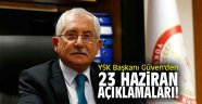 YSK Başkanı Güven'den çok önemli 23 Haziran açıklamaları!