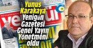 Yunus Karakaya Yenigün Gazetesi Genel Yayın Yönetmeni oldu