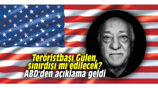 Teröristbaşı Gülen, sınırdışı mı edilecek? ABD'den açıklama geldi