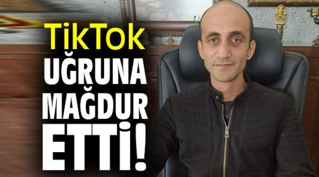 TikTok uğruna mağdur etti!