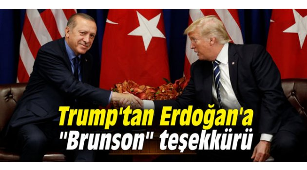"""Trump'tan Erdoğan'a """"Brunson"""" teşekkürü"""