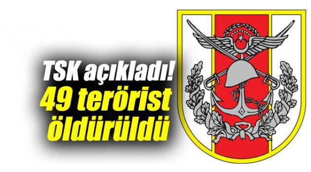 TSK açıkladı! 49 terörist öldürüldü