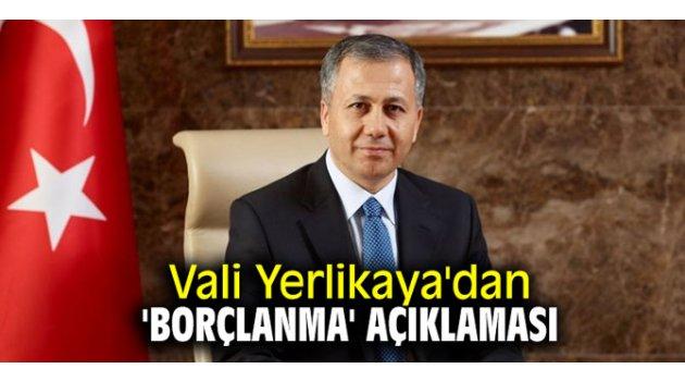 Vali Yerlikaya'dan 'borçlanma' açıklaması