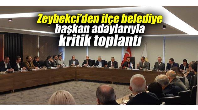 Zeybekci'den ilçe belediye başkan adaylarıyla kritik toplantı